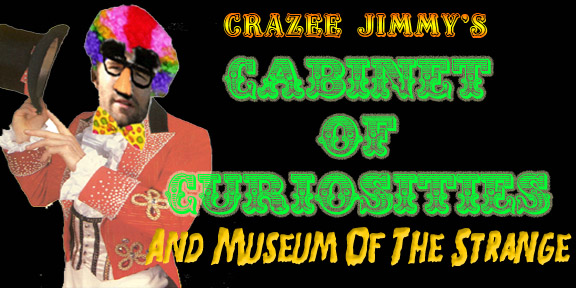 Crazee Jimmy's Cabinet of Curiosities and Museum of the Strange